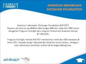 AMERICAN INDONESIAN EXCHANGE FOUNDATION American Indonesian Exchange Foundation