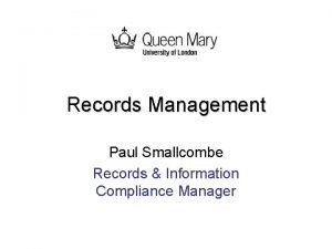 Records Management Paul Smallcombe Records Information Compliance Manager