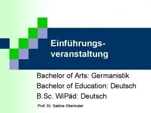 Einfhrungsveranstaltung Bachelor of Arts Germanistik Bachelor of Education