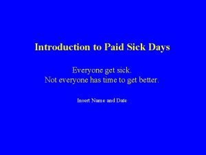 Introduction to Paid Sick Days Everyone get sick