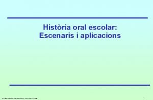 Histria oral escolar Escenaris i aplicacions HISTRIA MEMRIA