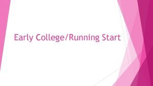 Early CollegeRunning Start Early College vs Running Start