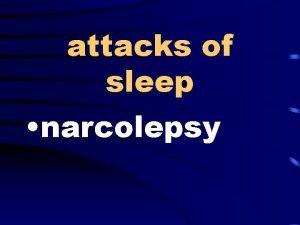 attacks of sleep narcolepsy inward looking introspective paralysis