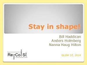 Stay in shape Bill Haddican Anders Holmberg Nanna