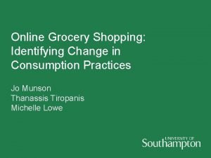 Online Grocery Shopping Identifying Change in Consumption Practices