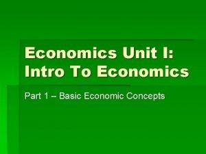 Economics Unit I Intro To Economics Part 1