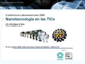 Nanotecnologa en las TICs Conferencia Latinoamericana 2008 Nanotecnologa