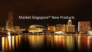 Market Singapore New Products Products and services drive