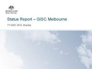 Status Report GISC Melbourne TTGISC 2015 Braslia Status