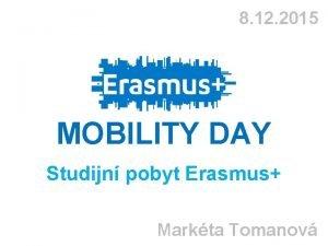 8 12 2015 MOBILITY DAY Studijn pobyt Erasmus