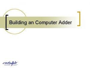Building an Computer Adder Building an Adder n