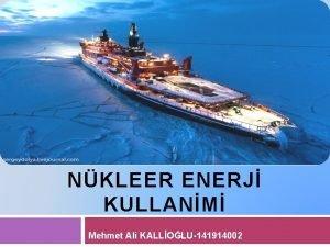 TCAR GEMLERDE NKLEER ENERJ KULLANM Mehmet Ali KALLOLU141914002
