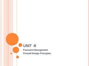 UNIT 5 Password Management Firewall Design Principles NETWORK