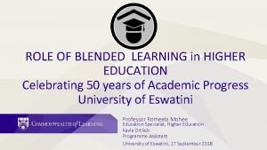 ROLE OF BLENDED LEARNING in HIGHER EDUCATION Celebrating