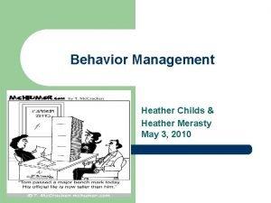 Behavior Management Heather Childs Heather Merasty May 3