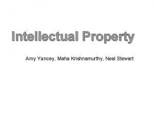 Intellectual Property Amy Yancey Maha Krishnamurthy Neal Stewart
