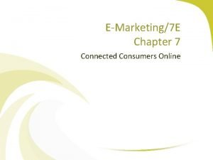 EMarketing7 E Chapter 7 Connected Consumers Online Chapter