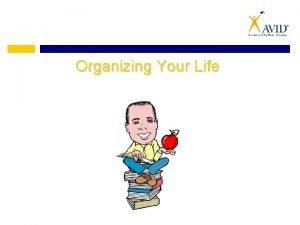 Organizing Your Life Myths About Organization Myth Organizing