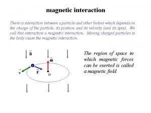 magnetic interaction There is interaction between a particle
