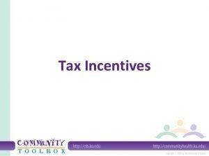 Tax Incentives What are tax incentives Tax incentives