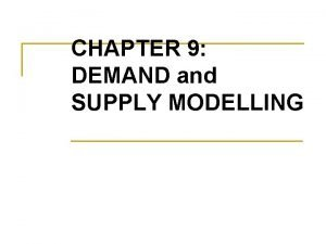 CHAPTER 9 DEMAND and SUPPLY MODELLING 1 DEMAND