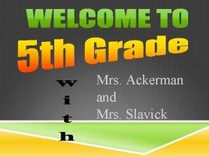 Mrs Ackerman and Mrs Slavick MRS ACKERMAN Masters