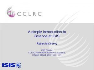 A simple introduction to Science at ISIS Robert