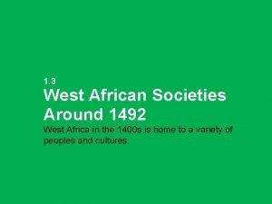 1 3 West African Societies Around 1492 West