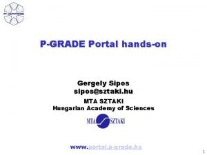 PGRADE Portal handson Gergely Sipos sipossztaki hu MTA