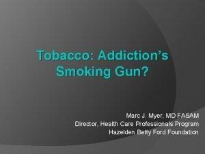 Tobacco Addictions Smoking Gun Marc J Myer MD