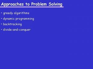 Approaches to Problem Solving greedy algorithms dynamic programming