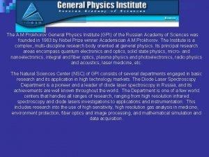 The A M Prokhorov General Physics Institute GPI