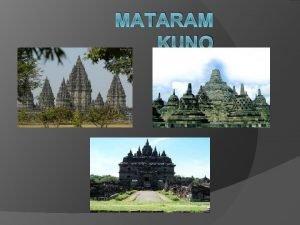 MATARAM KUNO Standar Kompetensi Menganalisis perjalanan bangsa Indonesia