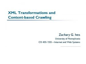 XML Transformations and Contentbased Crawling Zachary G Ives