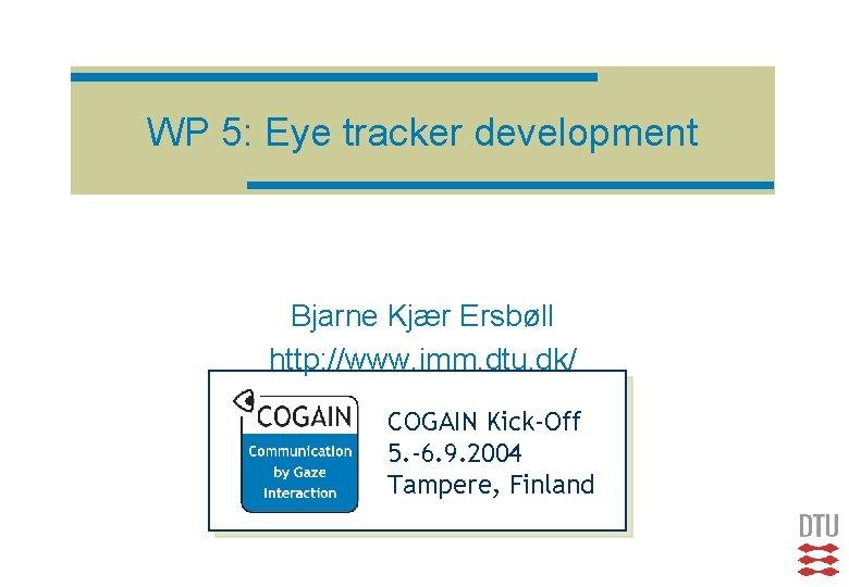 WP 5 Eye tracker development Bjarne Kjr Ersbll