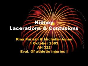 Kidney Lacerations Contusions Rina Parrish Michelle Jones 1