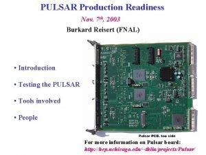 PULSAR Production Readiness Nov 7 th 2003 Burkard