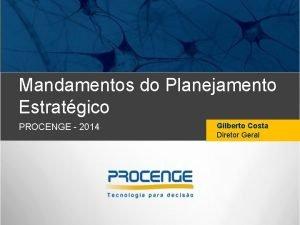 Mandamentos do Planejamento Estratgico PROCENGE 2014 Gilberto Costa
