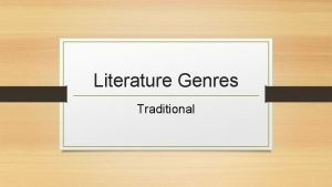 Literature Genres Traditional Traditional Often a traditional story
