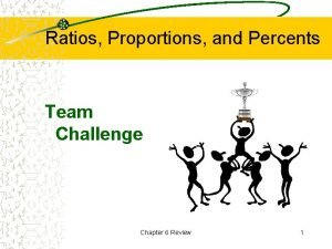 Ratios Proportions and Percents Team Challenge Chapter 6