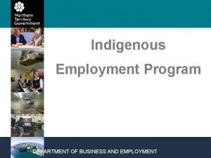 Indigenous Employment Program DEPARTMENT OF BUSINESS AND EMPLOYMENT