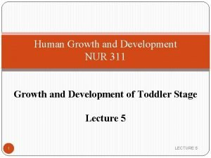 Human Growth and Development NUR 311 Growth and