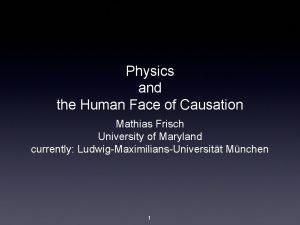 Physics and the Human Face of Causation Mathias