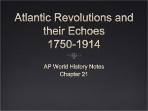 Atlantic Revolutions and their Echoes 1750 1914 AP