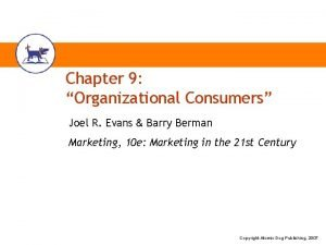 Chapter 9 Organizational Consumers Joel R Evans Barry