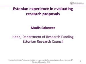 Estonian experience in evaluating research proposals Madis Saluveer