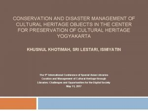 CONSERVATION AND DISASTER MANAGEMENT OF CULTURAL HERITAGE OBJECTS