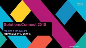Solutions Connect 2015 Meet the Innovators IBMSolutions Connect