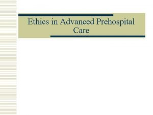 Ethics in Advanced Prehospital Care Topics to Discuss