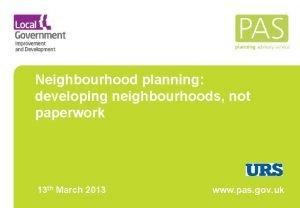 Neighbourhood planning developing neighbourhoods not paperwork 13 th